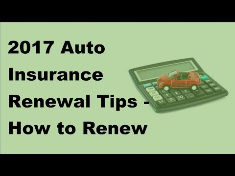 2017 Auto Insurance Renewal | Tips  How to Renew Your Car Insurance and What to Look Out for