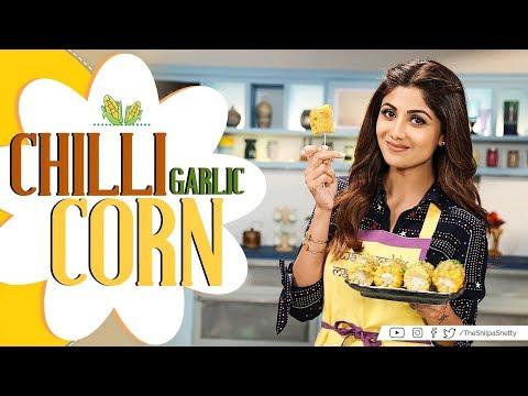 Chilli-Garlic Corn   Shilpa Shetty Kundra   Healthy Recipes   The Art Of Loving Food