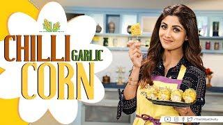 Chilli-Garlic Corn | Shilpa Shetty Kundra | Healthy Recipes | The Art Of Loving Food