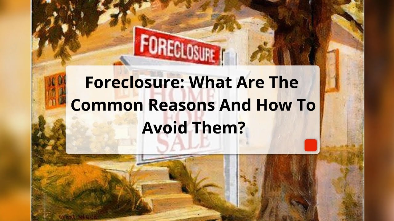 Foreclosure What Are The Common Reasons And How To Avoid Them