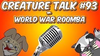 "Creature Talk Ep93 ""World War Roomba"" 2/22/14 Video Podcast"