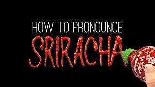 How to Correctly Pr๐nounce SRIRACHA