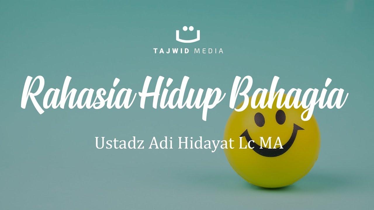 Rahasia Hidup Bahagia - Ustadz Adi Hidayat Lc MA | Tajwid Media