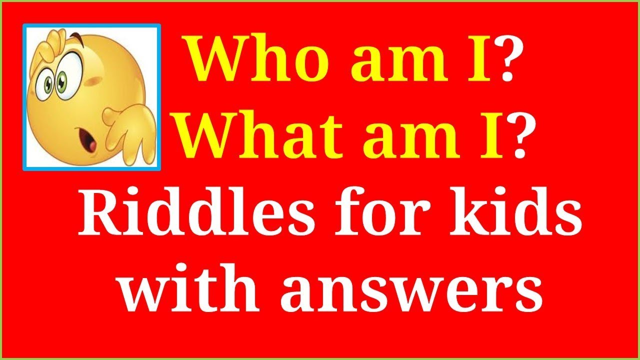 Riddles And Answers For Kids What Am I Who Am I Riddles For Kids With Answers Youtube