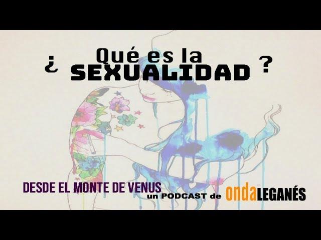 ¿Qué es la sexualidad? | DESDE EL MONTE DE VENUS