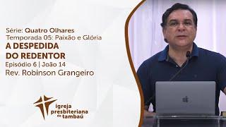 A Despedida do Redentor - Jo 14 | Robinson Grangeiro | IPTambaú | 25/04/2021