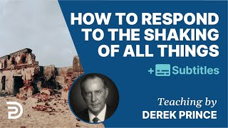 Full Sermon: How To Respond To The Shaking Of All Things? | Derek Prince Bible Study