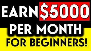 EARN $5000 PER MONTH AS A BEGINNER