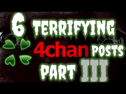 6 Terrifying 4Chan Posts Part III