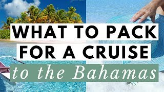 What to Pack for a Cruise ● Cruising Must Haves for a Cruise to the Bahamas ● Packing Essentials