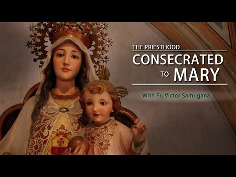 The Priesthood: Consecrated to Mary