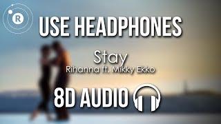 Rihanna - Stay (8D AUDIO) ft. Mikky Ekko
