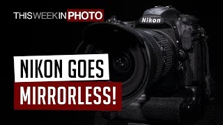 Nikon Goes Mirrorless! TWiP 517