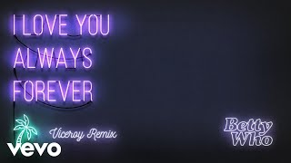 Betty Who - I Love You Always Forever (Viceroy Remix)(Audio)