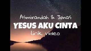 Asmirandah & Jonas - Yesus Aku Cinta (Lirik Video)