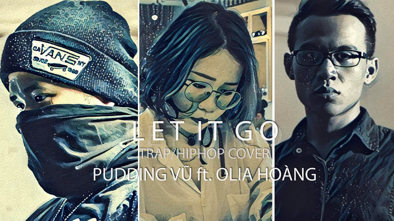 LET IT GO (TRAP&HIPHOP) – VIETCOVER SQUAD (PUDDING VŨ ft. OLIA HOÀNG)