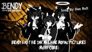 Bendy and the Ink Machine Moving Pictures (NightCore) (Song By Dan Bull)