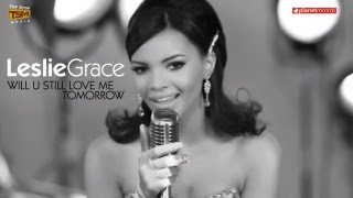 Смотреть клип Leslie Grace - Will U Still Love Me Tomorrow