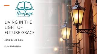 "2/28/21, ""Living in the Light if Future Grace"", Pastor Michael Alvis"