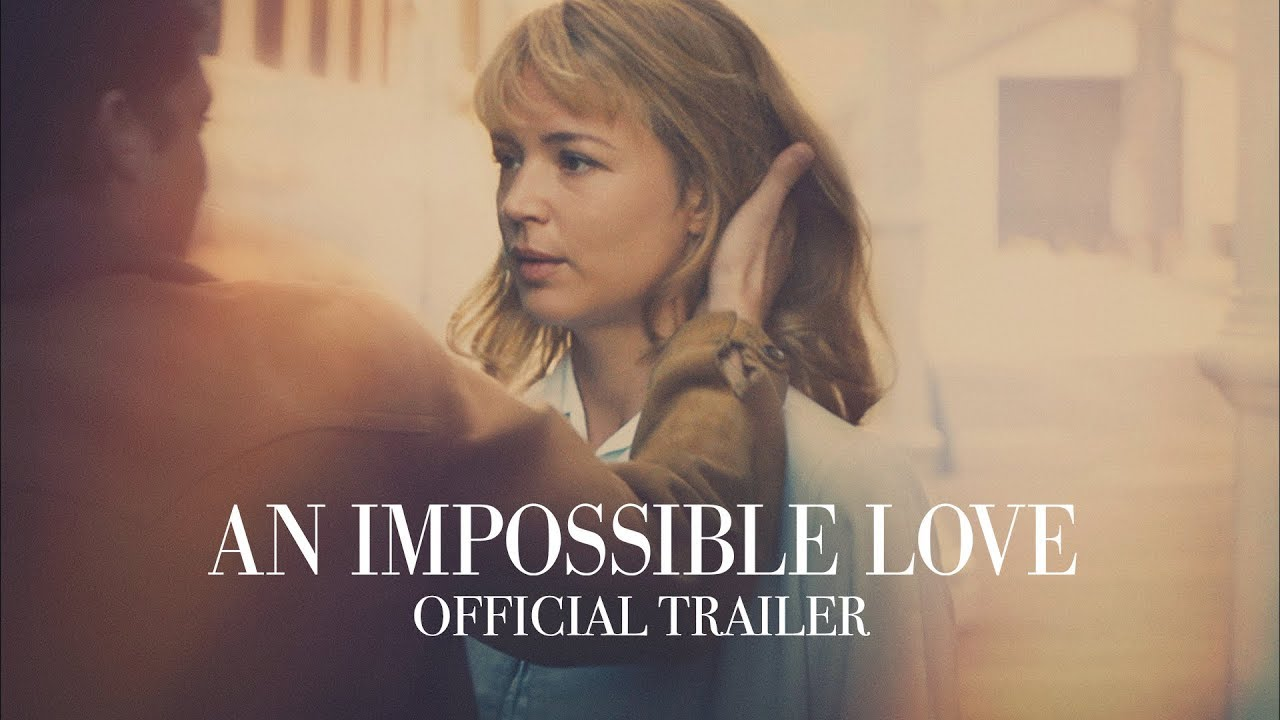 An Impossible Love Official Trailer Curzon