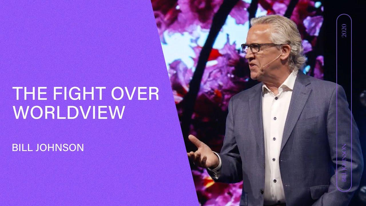The Fight Over Worldview - Bill Johnson (Full Sermon)   Bethel Church