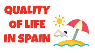 Living in Spain - Quality of life in Spain