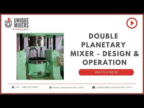Double Planetary Mixer - Design & Operation