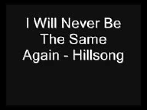 Download I Will Never Be The Same Again   Hillsong