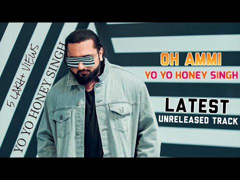 Yo Yo Honey Singh - O Ammi | Unreleased Song | Latest Punjabi Song | 2018