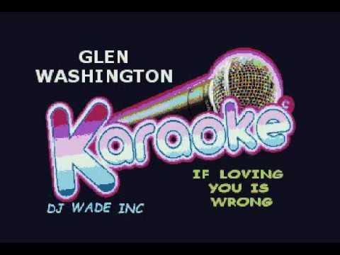 GLEN WASHINGTON   IF LOVING YOU IS WRONG, DEMO (lyrics)