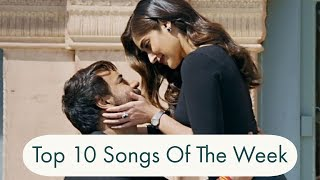 Top 10 hindi songs of the week | bollywood top 10 songs | july 4'th week