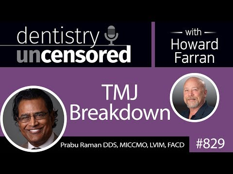 829 TMJ Breakdown with Dr. Prabu Raman : Dentistry Uncensored with Howard Farran