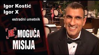 Repeat youtube video Nemoguća misija - Igor Kostić - Igor X