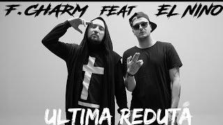 F.Charm - Ultima reduta feat. El Nino (Videoclip Oficial)