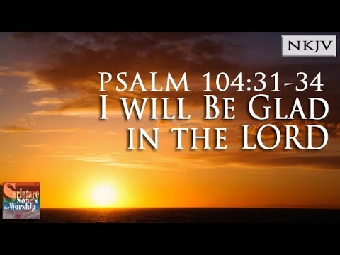 Psalm 104:3134 Song I Will Be Glad in the LORD Christian Scripture Praise Worship w Lyrics