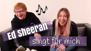 Ed Sheeran sings for me