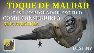 Destiny COMO CONSEGUIR TOQUE DE MALDAD FUSIL EXPLORADOR EXOTICO GUIA DE AVENTURA
