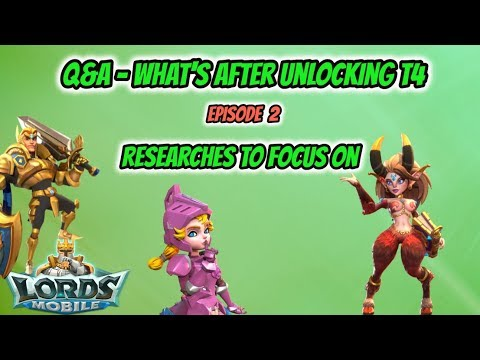 Lords Mobile - Q&A - What's After Unlocking T4 - Ep2 - Researches To Focus On