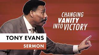 Changing Vanity into Victory - Tony Evans Sermon