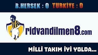 Rıdvan Dilmen - Türkiye Bosna Hersek Değerlendirmesi