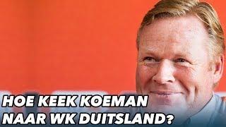 Hoe keek Koeman naar het WK van Duitsland? - VOETBAL INSIDE