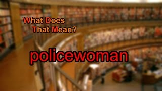 What does policewoman mean?