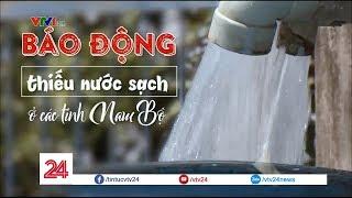 Báo động thiếu nước sạch ở các tỉnh Nam Bộ - Tin Tức VTV24