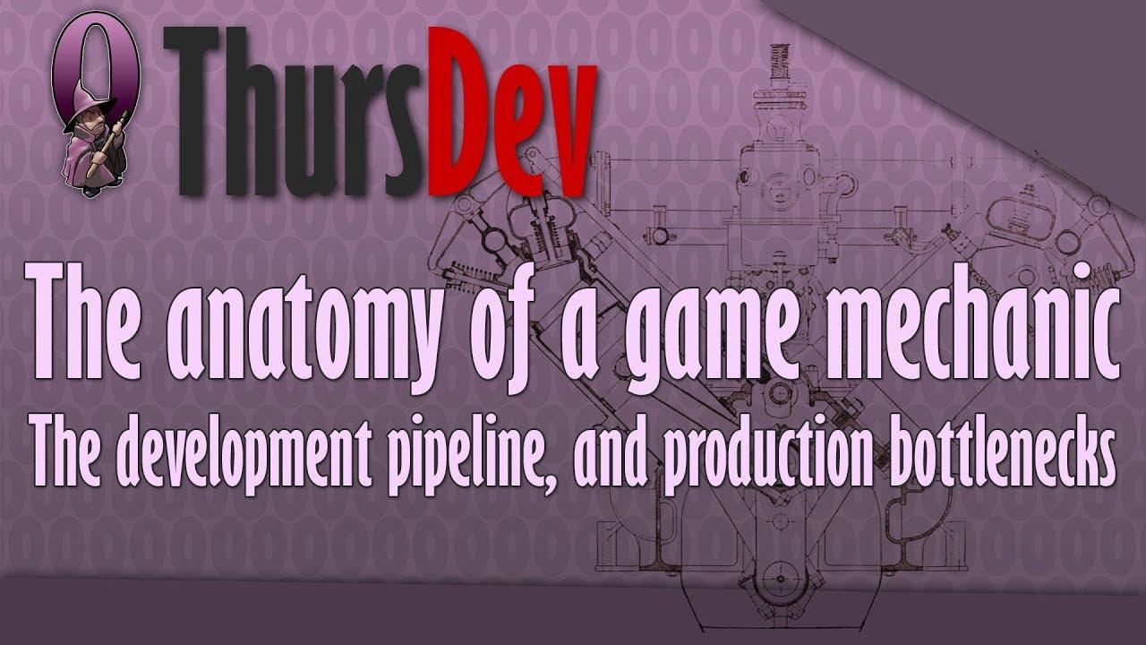 ThursDev: The anatomy of a game mechanic - The development pipeline ...