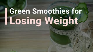 Why Green Smoothies are the Best Way to Lose Weight!