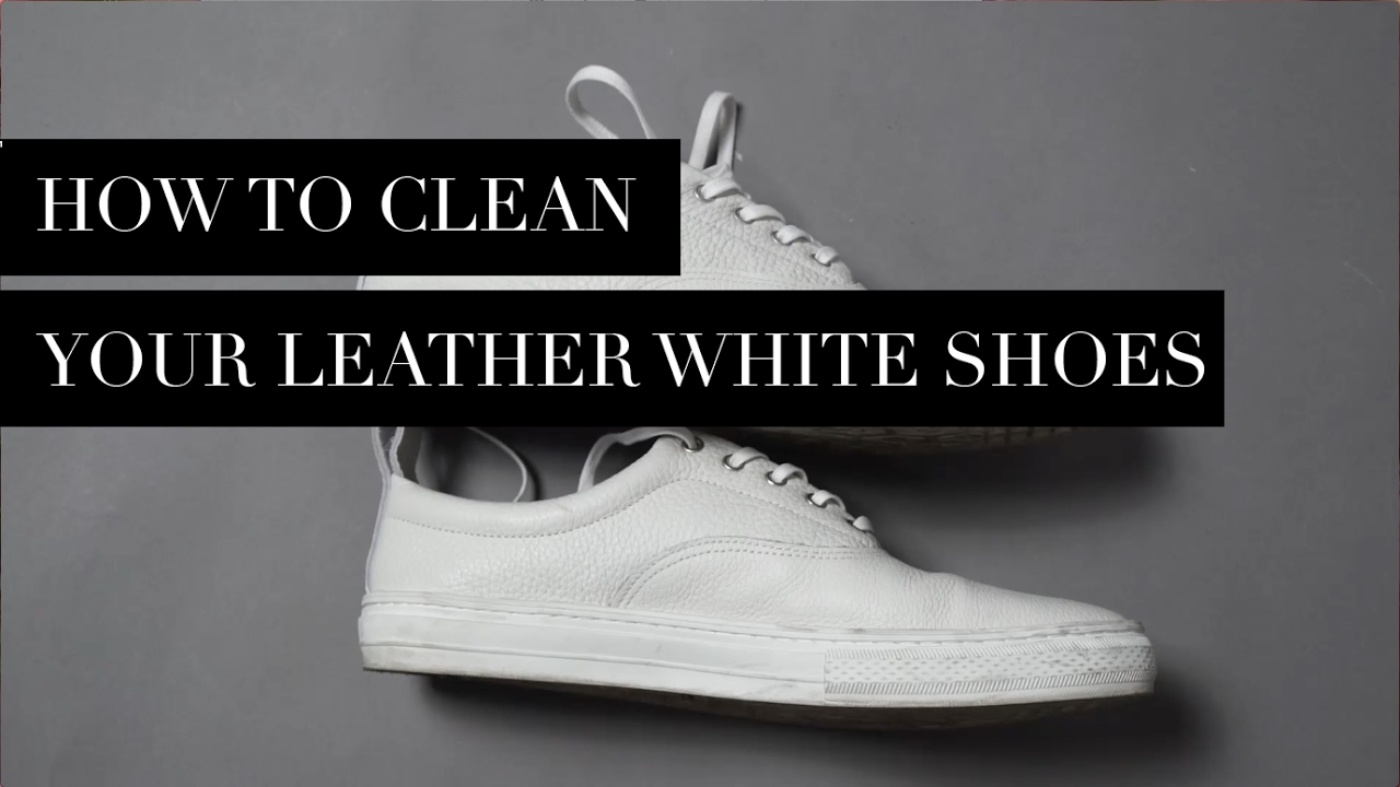 How To Clean Your White Leather Shoes Youtube