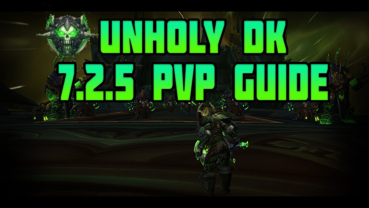 Wow Legion Unholy Dk 7 2 5 Pvp Guide Unholy Is King Youtube