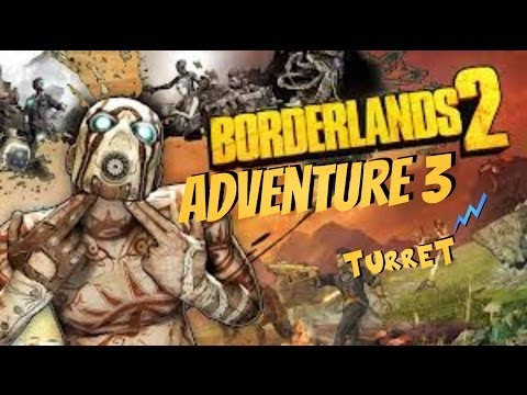 Borderlands Adventure.3 [Turret]