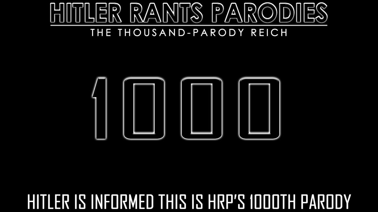 Hitler is informed this is HRP's 1000th parody