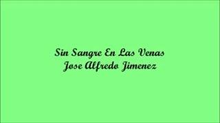 Sin Sangre En Las Venas (Without Blood In The Veins) - Jose Alfredo Jimenez (Letra - Lyrics)